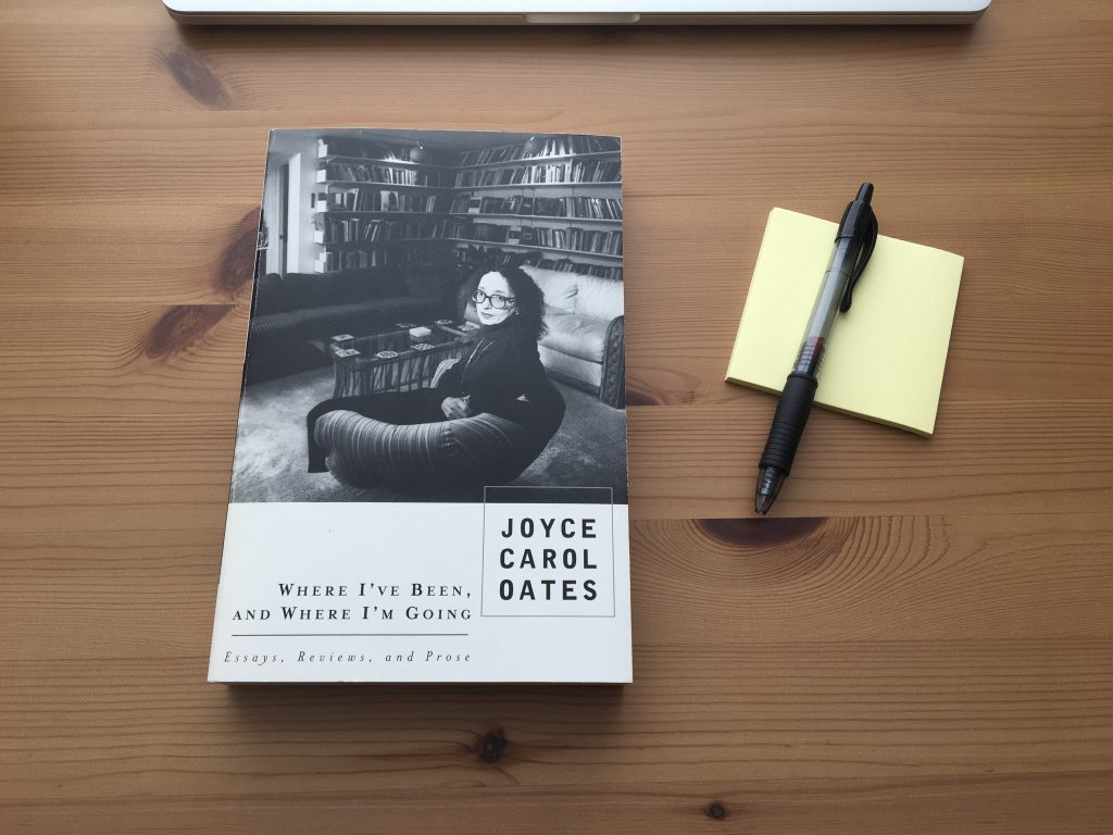 Where I've Been and Where I'm Going: Essays, Reviews, and Prose by Joyce Carol Oates
