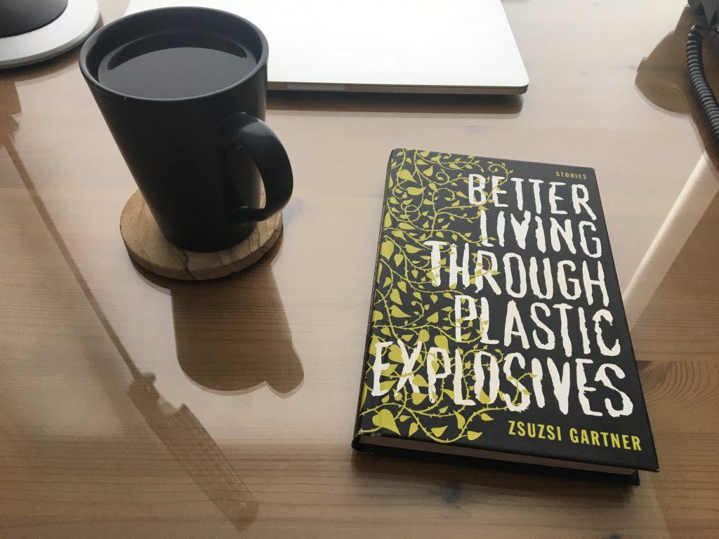 Better Living Through Plastic Explosives by Zsuzsi Gartner