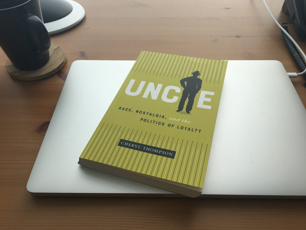 Uncle: Race, Nostalgia, and the Politics of Loyalty by Cheryl Thompson