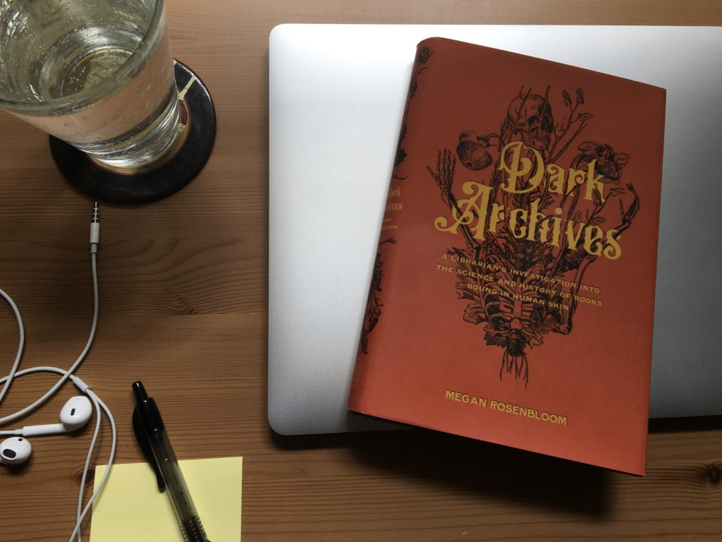 Dark Archives: A Librarian's Investigation into the Science and History of Books Bound in Human Skin by Megan Rosenbloom